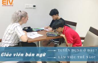 (Tiếng Việt) EIV EDUCATION TUYỂN GIÁO VIÊN BẢN NGỮ Ở ĐÂU?